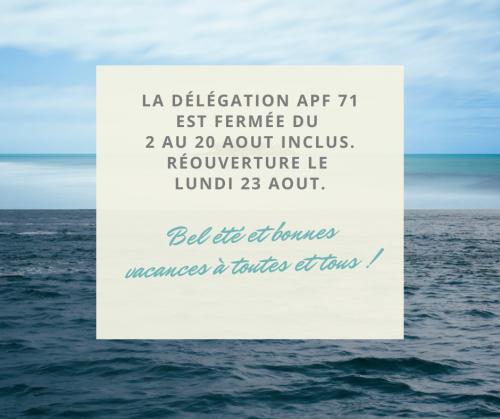 La délégation APF 71 sera fermée du lundi 3 aout au 22 aout Réouverture le lundi 23 aout. .png